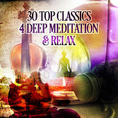 30 Top Classics 4 Deep Meditation & Relaxation Therapy – Massage Music, Celebration Health, Classical Music for Inner Peace, Serenity, Destress Sounds for Pure Mind by Relaxation Therapy Music Universe