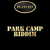 Park Camp Riddim Playlist by Various Artists