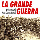 Play & Download La grande guerra - Le canzoni della prima guerra mondiale by Various Artists | Napster