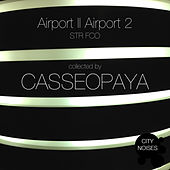Play & Download Airport II Airport 2 - STR FCO (Collected By Casseopaya) by Various Artists | Napster