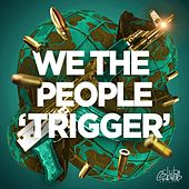 Play & Download Trigger by We The People | Napster
