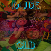 Dude by OLD