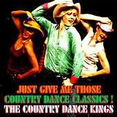 Play & Download Just Give Me Those Country Dance Classics by Country Dance Kings | Napster