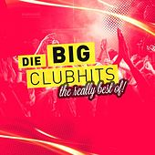 Play & Download Die Big Clubhits (The Really Best Of) by Various Artists | Napster