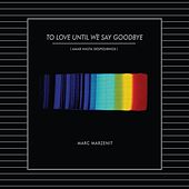 Play & Download To Love Until We Say Goodbye by Marc Marzenit | Napster