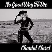 Play & Download No Good Way to Die by Chantal Claret | Napster