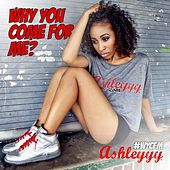 Play & Download Why You Come for Me? by Ashleyyy | Napster