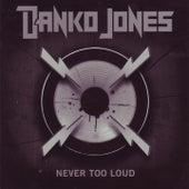 Never Too Loud von Danko Jones