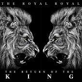 The Return of the King by The Royal Royal