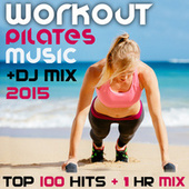 Play & Download Workout Pilates Music DJ Mix 2015 Top 100 Hits + 1 Hr Mix by Various Artists | Napster