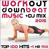 Workout Downbeat Music DJ Mix 2015 Top 100 Hits + 1 Hour Mix by Various Artists