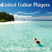 Play & Download Instrumental Smooth Jazz Music by United Guitar Players | Napster