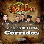 Play & Download Nuestra Historia, Nuestros Corridos by Los Nuevos Rebeldes | Napster