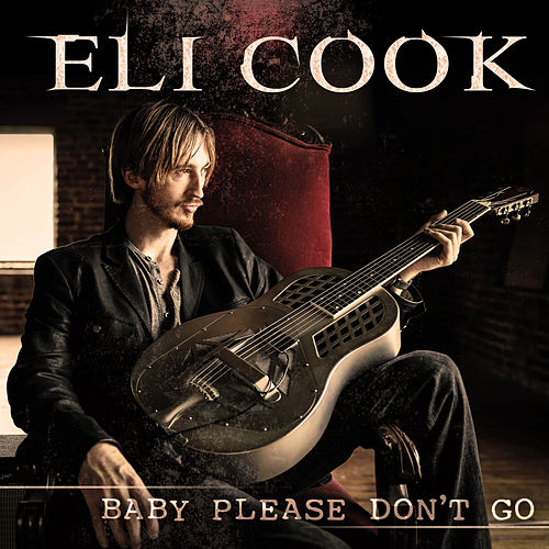 Baby Please Don't Go - Single by Eli Cook