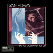 Do You Laugh When You Lie? by Ryan Adams