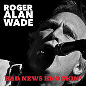 Play & Download Bad News Knockin' by Roger Alan Wade | Napster