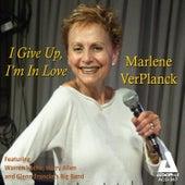 I Give up, I'm in Love by Marlene Ver Planck