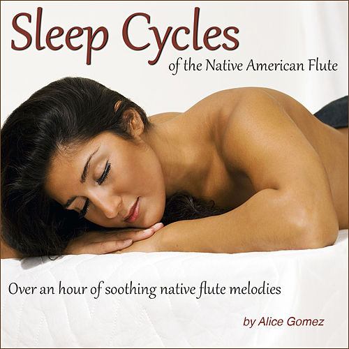 Play & Download Sleep Cycles of the Native American Flute (Over an Hour of Soothing Native Flute Melodies) by Alice Gomez | Napster