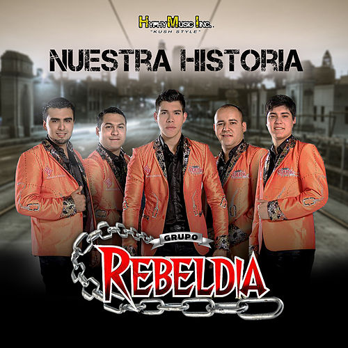 Play & Download Nuestra Historia by Grupo Rebeldia | Napster