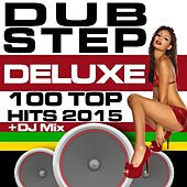 Play & Download Dubstep Deluxe 100 Top Hits 2015 + DJ Mix by Various Artists | Napster