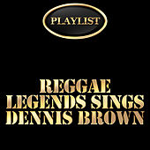Play & Download Reggae Legends Sing Dennis Brown Playlist by Various Artists | Napster