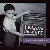 I WANNA BE KATE: The Songs of Kate Bush by Various Artists