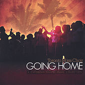 Play & Download Going Home by Toronto Mass Choir | Napster