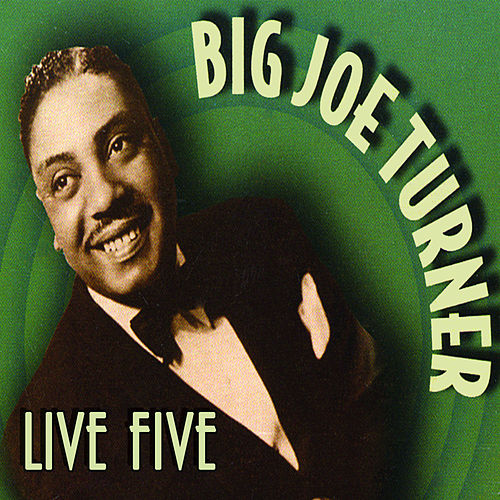 Play & Download Live Five by Big Joe Turner | Napster