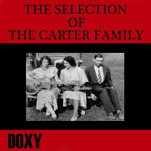 Play & Download The Selection of The Carter Family (Doxy Collection, Remastered) by The Carter Family | Napster