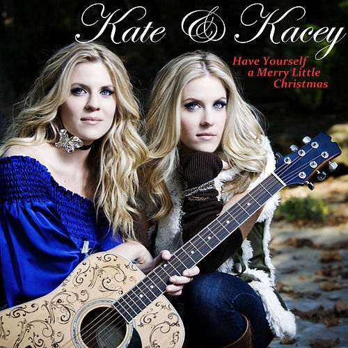 Have Yourself a Merry Little Christmas by Kate & Kacey