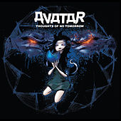 Thoughts of No Tomorrow by Avatar (Metal)