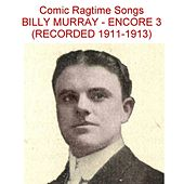 Comic Ragtime Songs (Encore 3) [Recorded 1911-1913] by Billy Murray