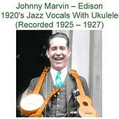 Play & Download Edison 1920's Jazz Vocals with Ukulele (Recorded 1925-1927) by Johnny Marvin | Napster