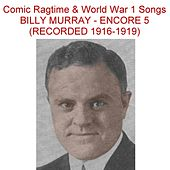 Comic Ragtime & World War 1 Songs (Encore 5) [Recorded 1916-1919] by Billy Murray