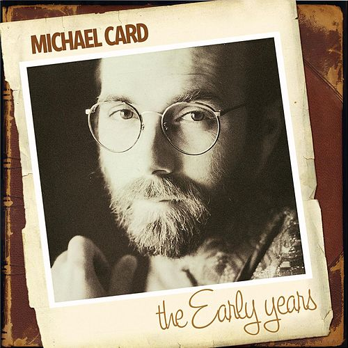 Play & Download The Early Years by Michael Card | Napster