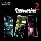 Play & Download Jazzmatic Jazzstrumentals, Vol. 2 by Funky DL | Napster