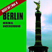 Play & Download Best of Berlin Minimal Underground, Vol. 4 by Various Artists | Napster