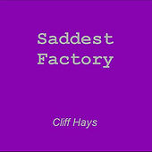 Saddest Factory by Cliff Hays