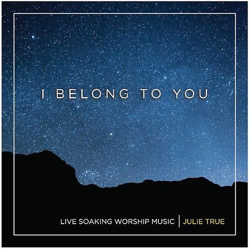 Play & Download I Belong to You - Live Soaking Worship Music by Julie True | Napster