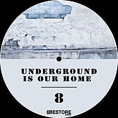 Play & Download Underground is our Home, Vol. 8 by Various Artists | Napster