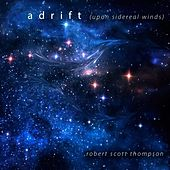 Play & Download Adrift (Upon Sidereal Winds) by Robert Scott Thompson | Napster