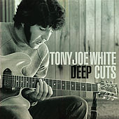 Deep Cuts by Tony Joe White