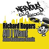 Play & Download All I Want (John Robinson Remix) by Richard Rogers | Napster