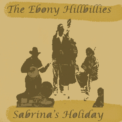 Play & Download Sabrina's Holiday by The Ebony Hillbillies | Napster