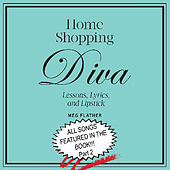 The Music of Home Shopping Diva... Lessons, Lyrics, And Lipstick, Pt. 2 by Meg Flather