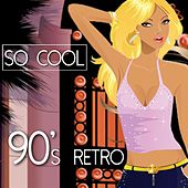 Play & Download So Cool - 90's Retro by Various Artists | Napster