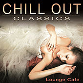 Play & Download Chill Out Classics by Lounge Cafe | Napster