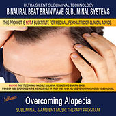 Overcoming Alopecia - Subliminal and Ambient Music Therapy by Binaural Beat Brainwave Subliminal Systems
