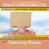 Overcoming Shyness - Subliminal and Ambient Music Therapy by Binaural Beat Brainwave Subliminal Systems