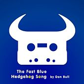Play & Download The Fast Blue Hedgehog Song by Dan Bull | Napster